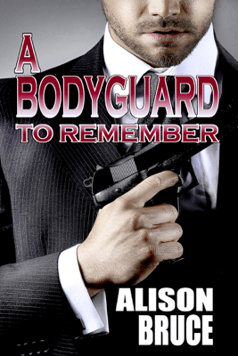A Bodyguard to Remember (Book 1 Men in Uniform Series) - Alison Bruce pdf download