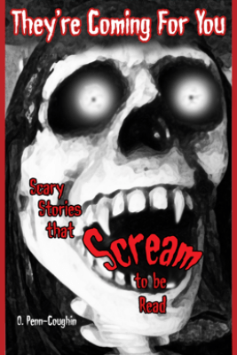 They're Coming For You: Scary Stories that Scream to be Read - O. Penn-Coughin
