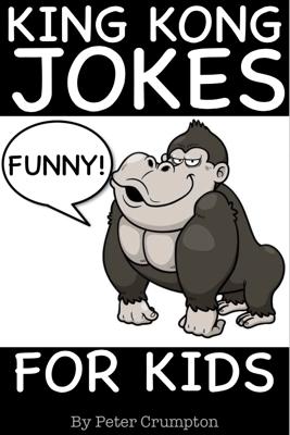 King Kong Jokes for Kids - Peter Crumpton