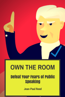 Own the Room: Defeat Your Fears of Public Speaking - Jean-Paul Reed