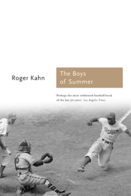 The  Boys of Summer - Roger Kahn