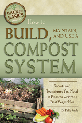 How to Build, Maintain, and Use a Compost System - Kelly Smith