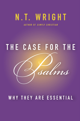 The Case for the Psalms - N. T. Wright