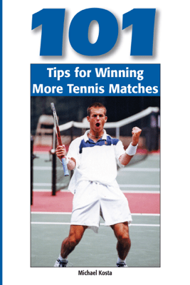 101 Tips for Winning More Tennis Matches - Michael Kosta