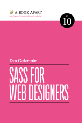 Sass for Web Designers - Dan Cederholm
