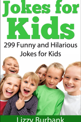 Jokes for Kids: 299 Funny and Hilarious Clean Jokes for Kids - Lizzy Burbank