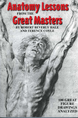 Anatomy Lessons From the Great Masters - Robert Beverly Hale & Terence Coyle