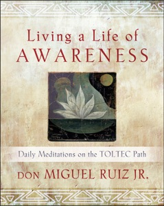Living a Life of Awareness - Don Miguel Ruiz pdf download