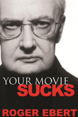 Your Movie Sucks - Roger Ebert