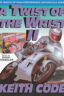 A Twist of the Wrist II - Keith Code
