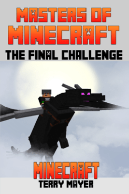 Minecraft: Masters of Minecraft - The Final Challenge - Terry Mayer
