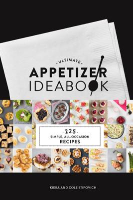 Ultimate Appetizer Ideabook - Kiera Stipovich & Cole Stipovich