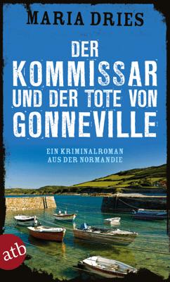 Der Kommissar und der Tote von Gonneville - Maria Dries pdf download