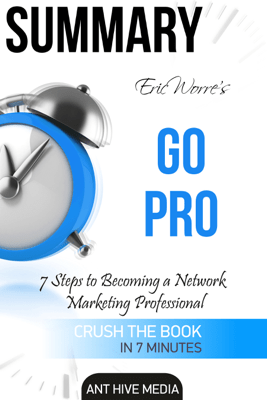 Eric Worre's Go Pro: 7 Steps to Becoming A Network Marketing Professional  Summary - Ant Hive Media