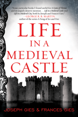 Life in a Medieval Castle - Joseph Gies & Frances Gies