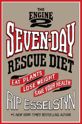 The Engine 2 Seven-Day Rescue Diet - Rip Esselstyn