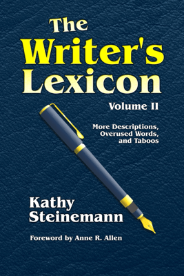 The Writer's Lexicon Volume II: More Descriptions, Overused Words, and Taboos - Kathy Steinemann
