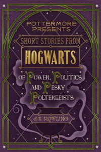 Short Stories from Hogwarts of Power, Politics and Pesky Poltergeists - J.K. Rowling pdf download