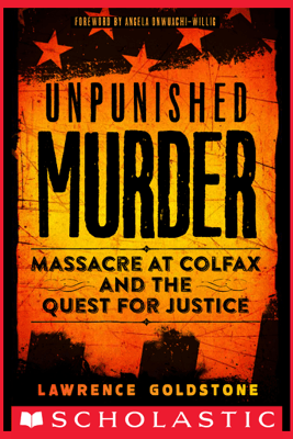 Unpunished Murder: Massacre at Colfax and the Quest for Justice (Scholastic Focus) - Lawrence Goldstone