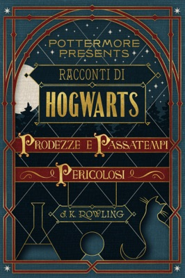 Racconti di Hogwarts: prodezze e passatempi pericolosi - J.K. Rowling pdf download