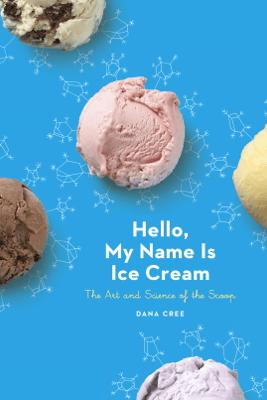 Hello, My Name Is Ice Cream - Dana Cree