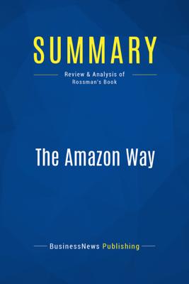 Summary: The Amazon Way - BusinessNews Publishing