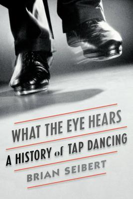 What the Eye Hears - Brian Seibert