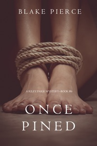 Once Pined (A Riley Paige Mystery—Book 6) - Blake Pierce pdf download