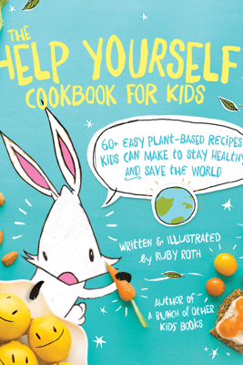The Help Yourself Cookbook for Kids - Ruby Roth