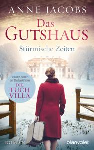 Das Gutshaus - Stürmische Zeiten - Anne Jacobs pdf download