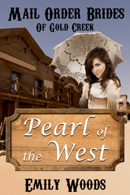 Mail Order Bride: Pearl of the West - Emily Woods