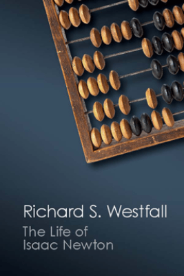The Life of Isaac Newton - Richard S. Westfall