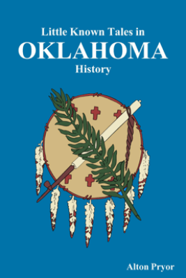 Little Known Tales in Oklahoma History - Alton Pryor