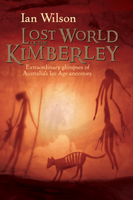 The Lost World of the Kimberley - Ian Wilson