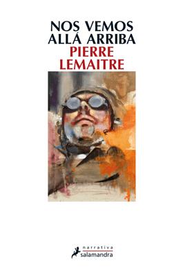 Nos vemos allá arriba - Pierre Lemaitre pdf download