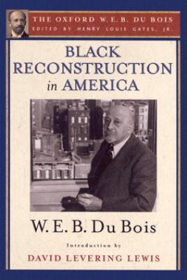 Black Reconstruction in America (The Oxford W. E. B. Du Bois) - Henry Louis Gates, Jr. & W. E. B. Du Bois