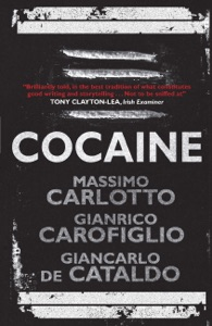 Cocaine - Massimo Carlotto, Gianrico Carofiglio, Giancarlo De Cataldo, Carlotto, Carofiglio, De Cataldo & Howard Curtis, Alan Thawley and Shaun Whiteside pdf download