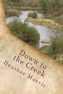 Down to the Creek- Book 1 of the Colvin Series - Heather Morris pdf download
