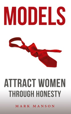 Models: Attract Women Through Honesty - Mark Manson pdf download