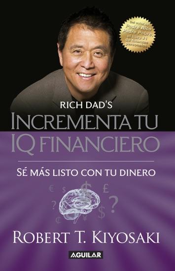 Incrementa tu IQ financiero by Robert T. Kiyosaki pdf download