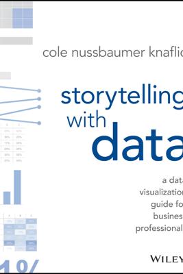 Storytelling with Data - Cole Nussbaumer Knaflic