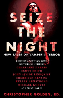 Seize the Night - Christopher Golden, Kelley Armstrong, John Ajvide Lindqvist, Laird Barron, Gary A. Braunbeck, Dana Cameron, Dan Chaon, Lynda Barry, Charlaine Harris, Brian Keene, Sherrilyn Kenyon, Michael Koryta, John Langan, Tim Lebbon, Seanan McGuire, Joe McKinney, Leigh Perry, Robert Shearman, Scott Smith, Lucy A. Snyder, David Wellington & Rio Youers pdf download