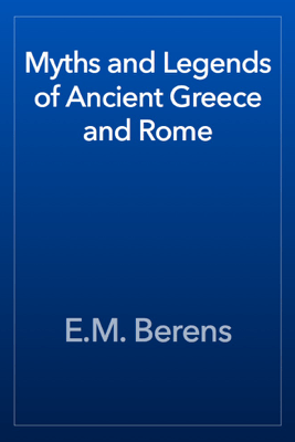 Myths and Legends of Ancient Greece and Rome - E.M. Berens