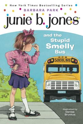 Junie B. Jones #1: Junie B. Jones and the Stupid Smelly Bus - Barbara Park & Denise Brunkus