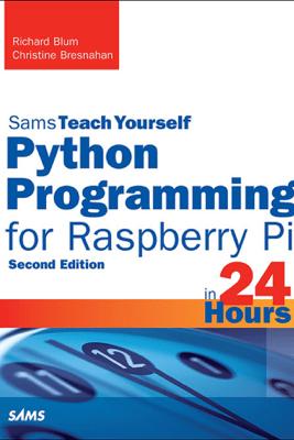 Python Programming for Raspberry Pi, Sams Teach Yourself in 24 Hours, 2/e - Richard Blum & Christine Bresnahan