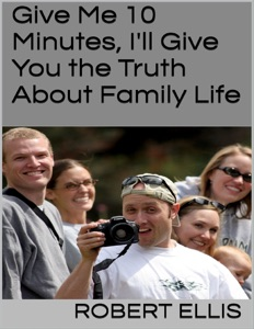 Give Me 10 Minutes, I'll Give You the Truth About Family Life - Robert Ellis pdf download