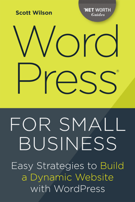 WordPress for Small Business: Easy Strategies to Build a Dynamic Website with WordPress - Scott Wilson