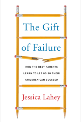 The Gift of Failure - Jessica Lahey