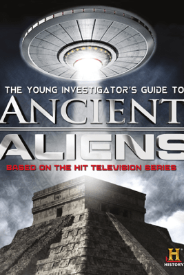 The Young Investigator's Guide to Ancient Aliens - History Channel