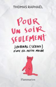 Pour un soir seulement. Journal (sexuel) d'une ex-petite moche - Thomas Raphaël pdf download